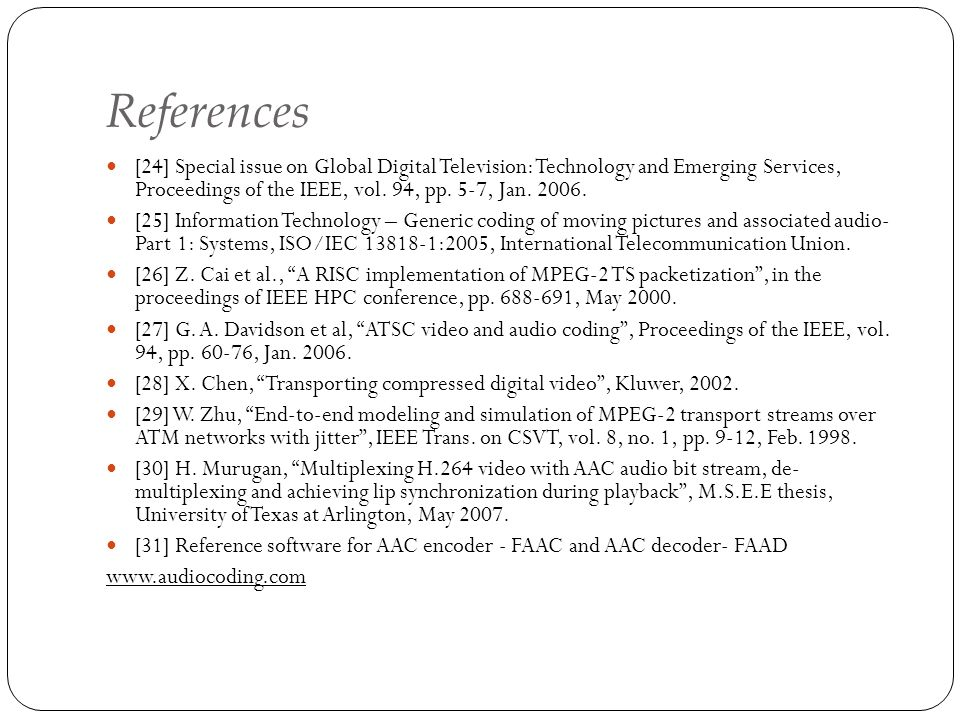 References [24] Special issue on Global Digital Television: Technology and Emerging Services, Proceedings of the IEEE, vol. 94, pp. 5-7, Jan. 2006.